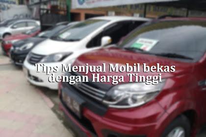 Tips Menjual Mobil bekas dengan Harga Tinggi