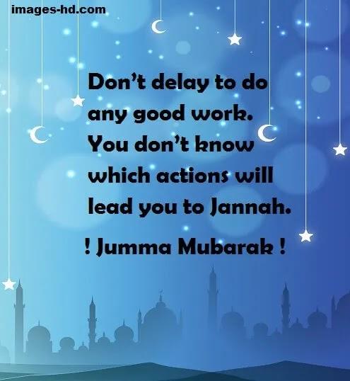 Just don't delay…for good work, jumma mubarak