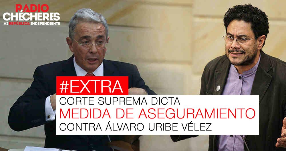 #Extra !!! Corte Suprema dicta medida de aseguramiento contra Álvaro Uribe Vélez