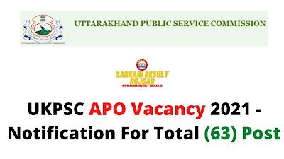 UKPSC APO Vacancy 2021 - Notification For Total (63) Post