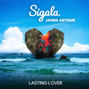 Lasting Lover - Sigala ft. James Arthur