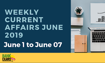 Weekly Current Affairs June 2019: 1st June to 7th June