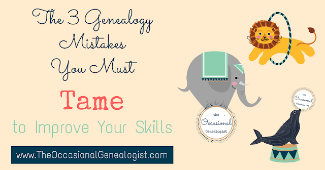 There are three genealogy mistakes you must tame before your skills will improve. | The Occasional Genealogist #genealogy #familyhistory