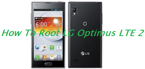 How To Root LG Optimus LTE 2