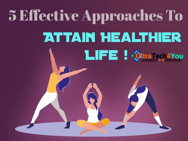 5 Effective Approaches To Attain Healthier Life, Tips To Be Healthy, Healthy Tips, UltraTech4You
