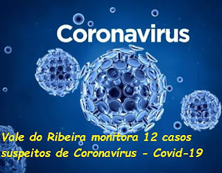 Vale do Ribeira monitora 12 casos suspeitos de Coronavírus - Covid-19