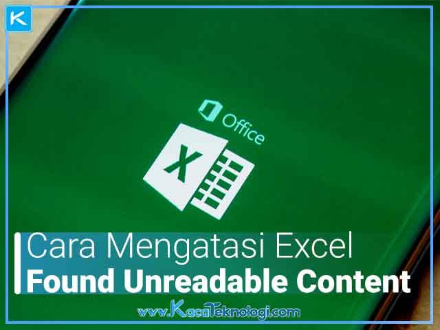 Cara mengatasi Excel found unreadable content in .xls/.xlsx/.xlsb/.xlsm di office 2007, 2010, 2016 keatas dan cara mengatasi excel was able to open the file by repairing or removing the unreadable content.