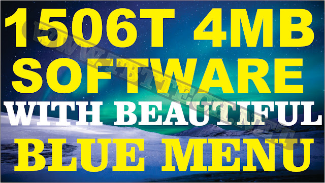 1506T 4MB Software With New Beautiful Blue Menu