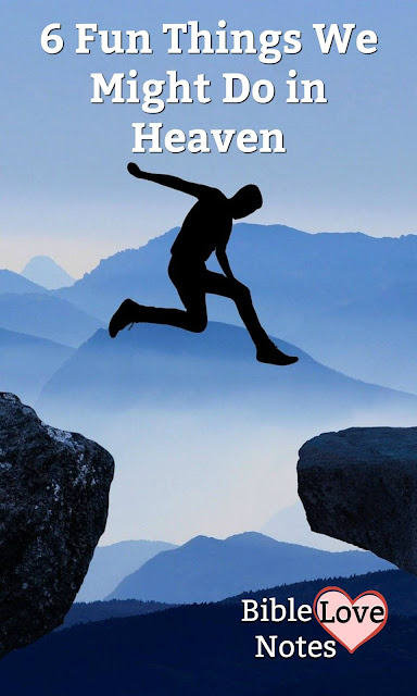 This 1-minute devotion suggests 6 fun things we might do in heaven. It's kind of fun to think about, don't you agree?