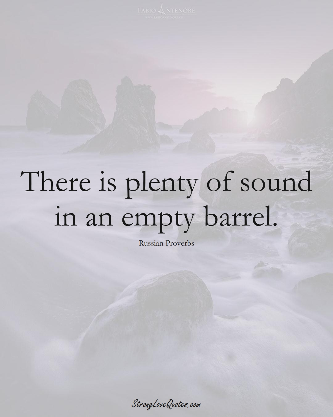 There is plenty of sound in an empty barrel. (Russian Sayings);  #AsianSayings