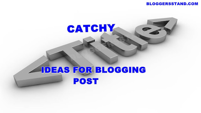 Ideas For Blog Post Heading How To Write A Catchy Titles