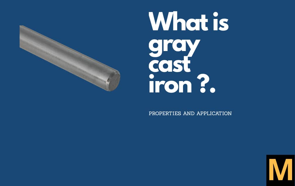 Grey cast iron | detailed explanation and uses
