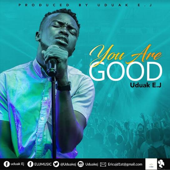 Uduak EJ Releases Worship Single - 'You are Good' || @uduakej