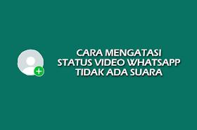 4 Cara Mengatasi Status Video Di WA (Whatsapp) Tidak Ada Suara