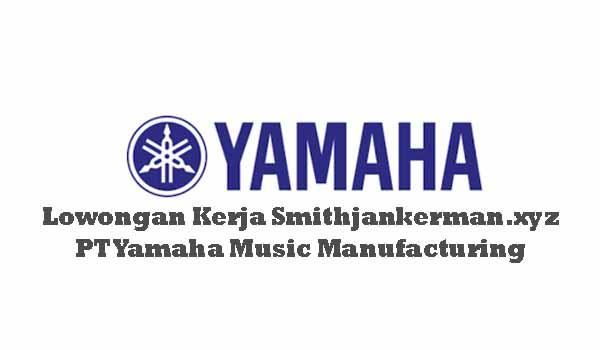 Lowongan Kerja Terbaru PT Yamaha Music Manufacturing
