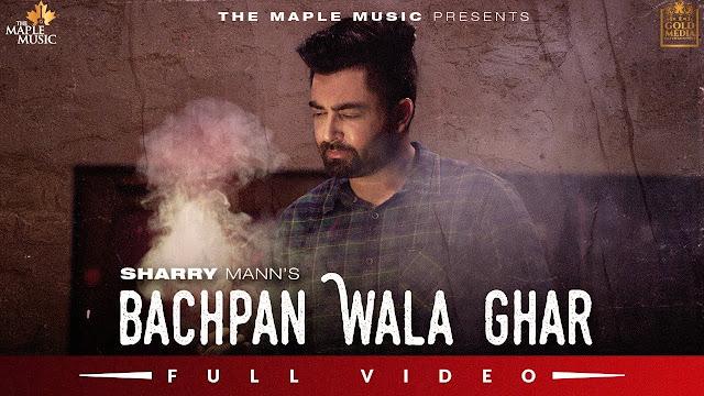 Song  :  Bachpan Wala Ghar Song Lyrics Singer  :  Sharry Maan Lyrics  :  Sukhpal Aujla Music  :  Inder Dhammu Director  :  Aardeep Singh
