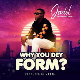 JADEL - Why You Dey Form?