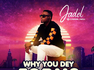 DOWNLOAD MP3: JADEL - Why You Dey Form?