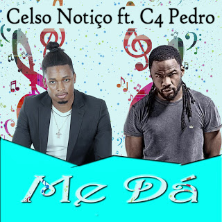 Celso Notiço Feat. C4 Pedro - Me Dá (2o16) [DOWNLOAD]