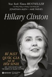 Hillary Clinton: Bí Mật Quốc Gia Và Sự Hồi Sinh - Jonathan Allen, Amie Parnes