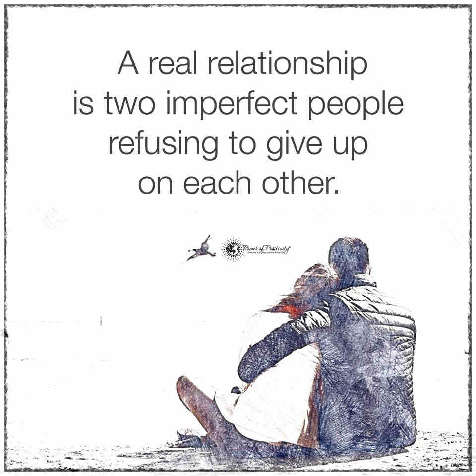 A Real Relationship is two imperfect people Refusing to give ...