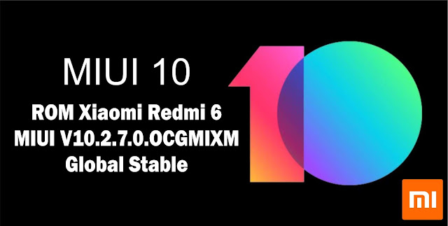 Download ROM Xiaomi Redmi 6 MIUI V10.2.7.0.OCGMIXM Global Stable