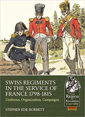 Swiss Regiments in the Service of France 1798-1815: Uniforms, Organization, Campaigns