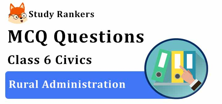 MCQ Questions for Class 6 Civics: Ch 6 Rural Administration
