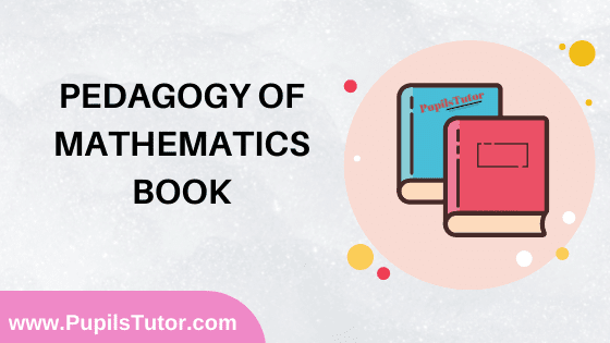 Pedagogy Of Mathematics Book in English Medium Free Download PDF for B.Ed 1st And 2nd Year / All Semesters And All Courses - www.PupilsTutor.Com
