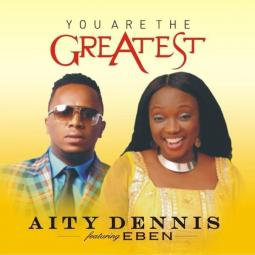 LYRICS: You Are The Greatest - Aity Dennis Ft. Eben