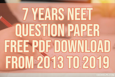 7 Years NEET Question Paper    Free PDF Download from 2013 to 2019