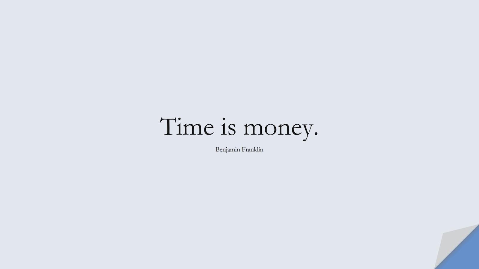 Time is money. (Benjamin Franklin);  #MoneyQuotes