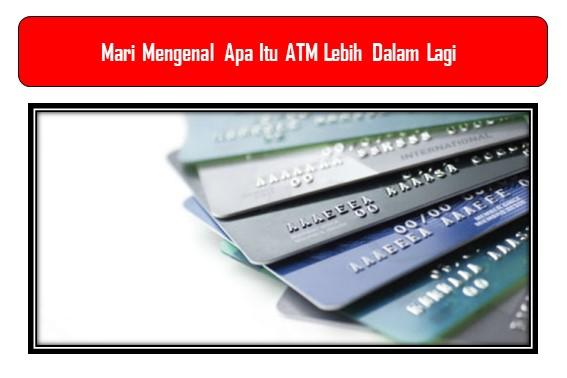 Mari Mengenal Apa Itu ATM Lebih Dalam Lagi