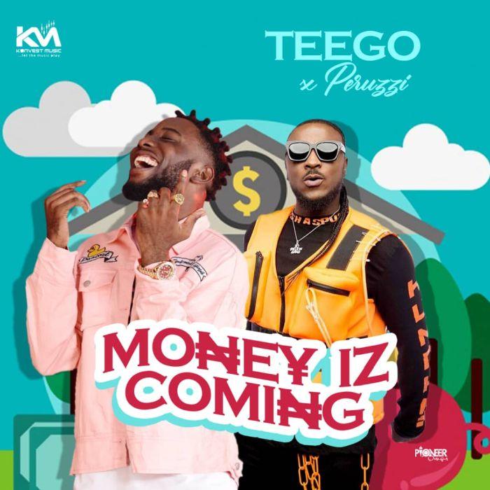 Music] Teego Ft  Peruzzi – Money Iz Coming