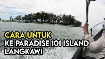 Cara Untuk Ke Paradise 101 Island Langkawi
