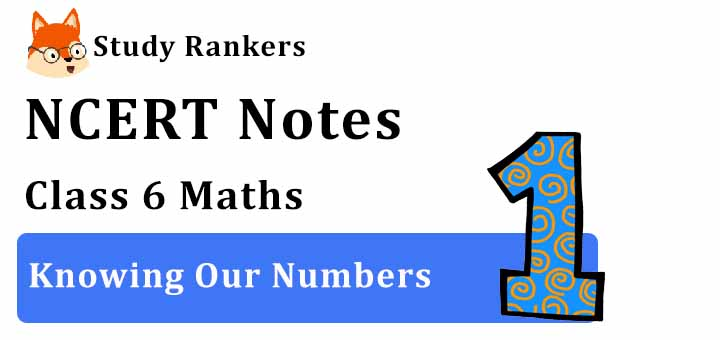 Chapter 1 Knowing Our Numbers Class 6 Notes Maths
