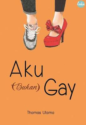 Aku (Bukan) Gay by Thomas Utomo Pdf