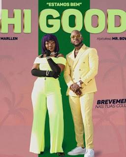 Marllen FEAT Mr Bow - Hi Good (Estamos Bem) | DOWNLOAD MUSICA | 2019