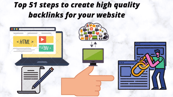 How to create Backlinks-Top 51 steps to create high-quality Backlinks for your website.