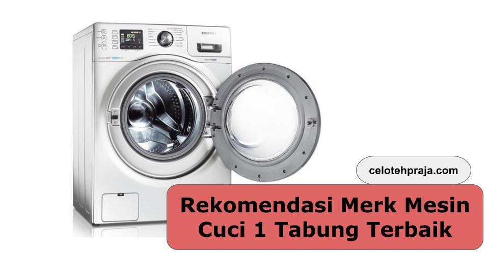Rekomendasi Merk Mesin Cuci 1 Tabung Terbaik