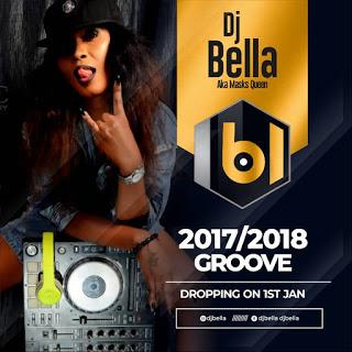 DOWNLOAD MIXTAPE: DJ Bella - 2017/2018 Groove Mixtape