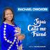 Music: Jesus Calls Me Friend - Rachael Owojori