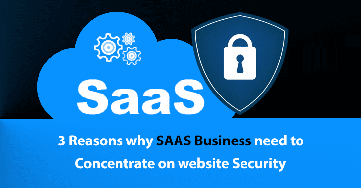 SAAS Business  - SAAS 2Bbusinesses - 3 Reasons why SAAS Business need to Concentrate on website Security