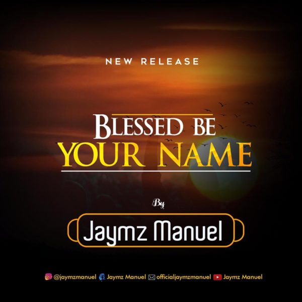 Jaymz Manuel - Blessed Be Your Name Lyrics & Mp3 Download