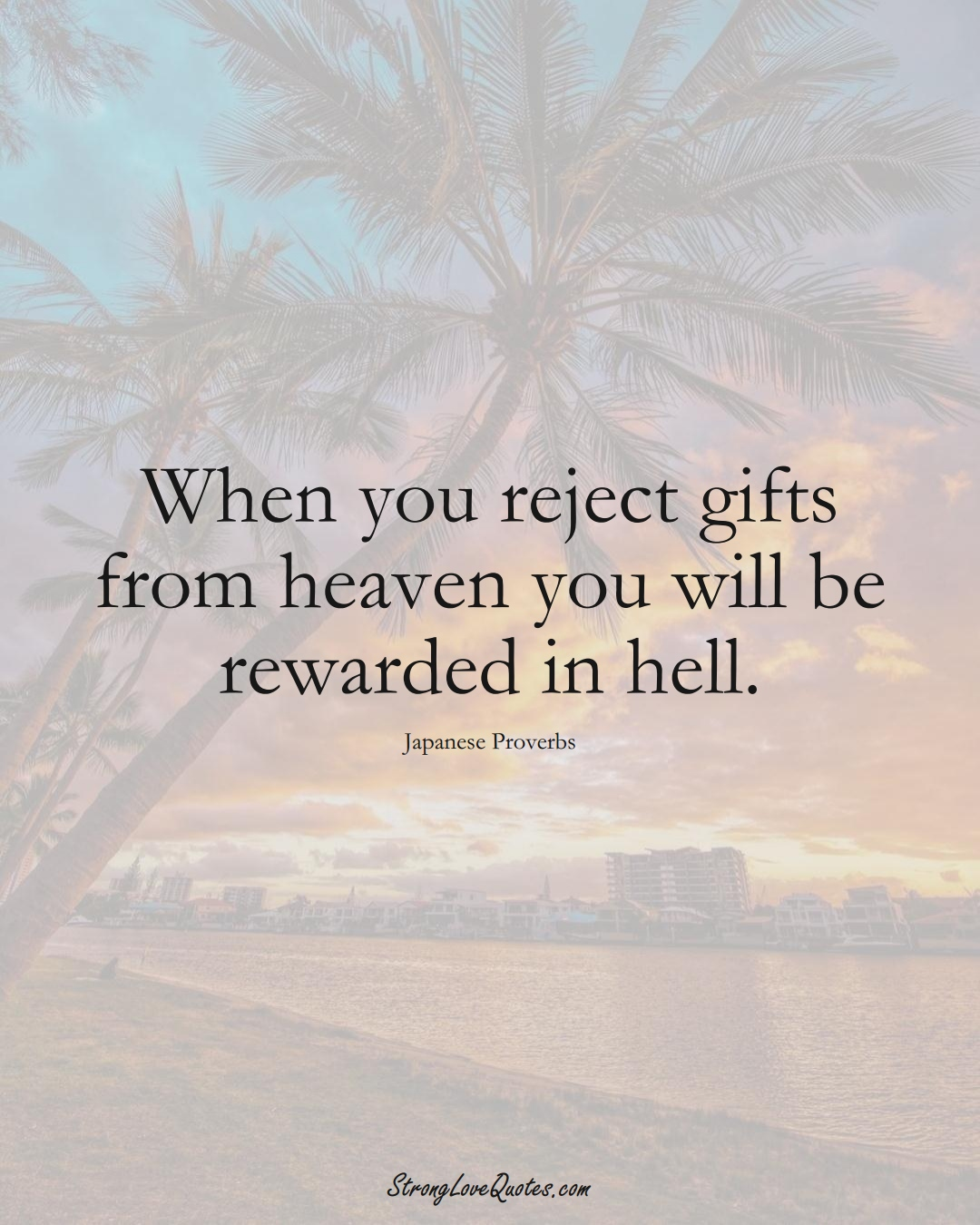 When you reject gifts from heaven you will be rewarded in hell. (Japanese Sayings);  #AsianSayings