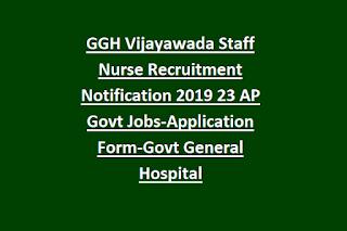 GGH Vijayawada Staff Nurse Recruitment Notification 2019 23 AP Govt Jobs-Application Form-Govt General Hospital