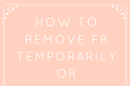 How to remove fb temporarily or permanently