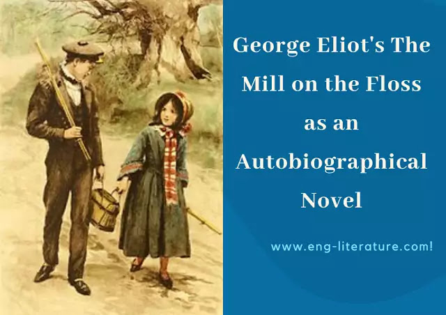 "Assess George Eliot's ""The Mill on the Floss"" as an Autobiographical Novel"