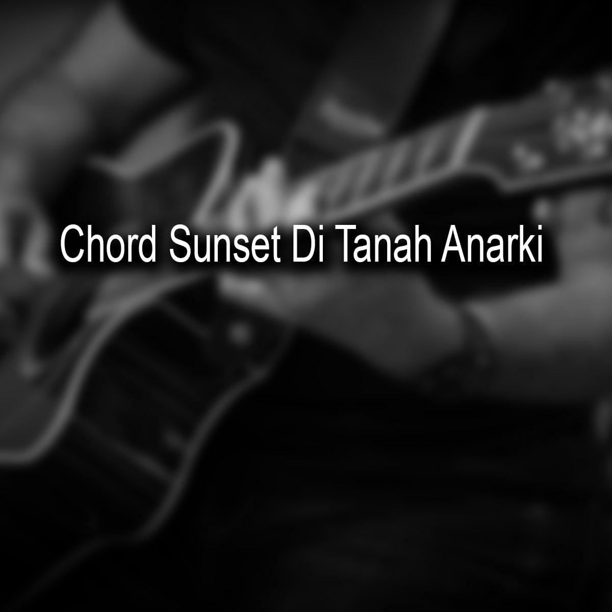 Chord Sunset Di Tanah Anarki - SID
