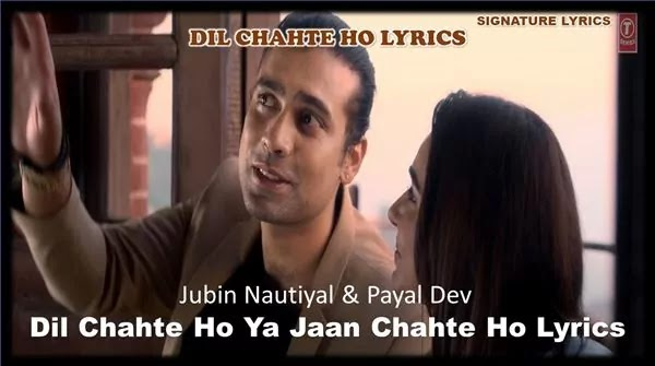 Dil Chahte Ho Lyrics - Jubin Nautiyal - Payal Dev